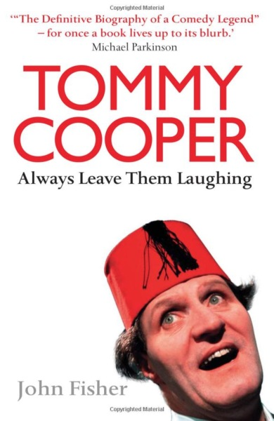 Tommy Cooper: Always Leave Them Laughing By John Fisher (Paperback)