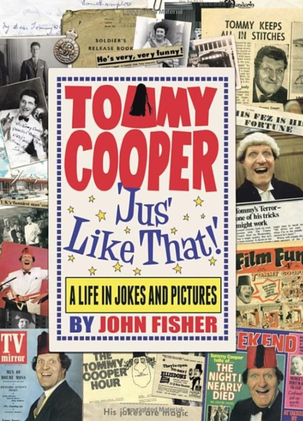 Tommy Cooper 'Jus' Like That!': A Life in Jokes and Pictures By John Fisher (Hardcover)