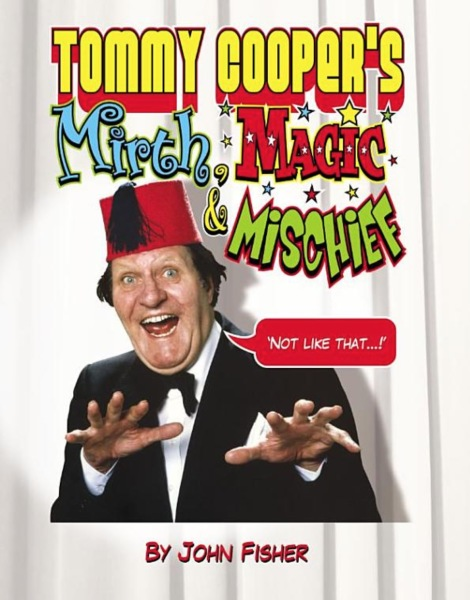 Tommy Cooper's Mirth, Magic and Mischief By John Fisher (Hardback)